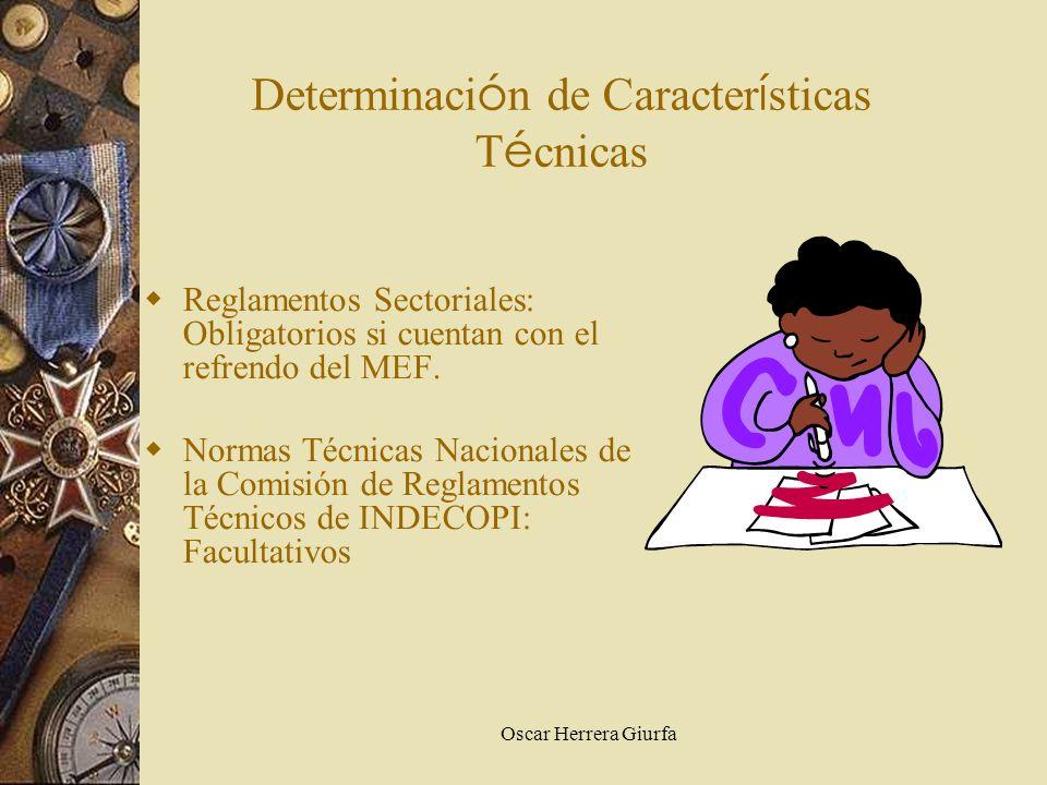 Oscar Herrera Giurfa Determinaci ó n de Caracter í sticas T é cnicas Reglamentos Sectoriales: Obligatorios si cuentan con el refrendo del MEF. Normas