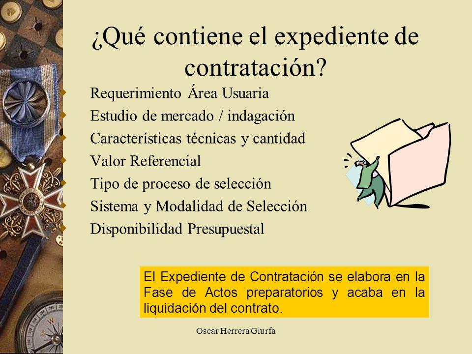Oscar Herrera Giurfa ¿Qué contiene el expediente de contratación? Requerimiento Área Usuaria Estudio de mercado / indagación Características técnicas