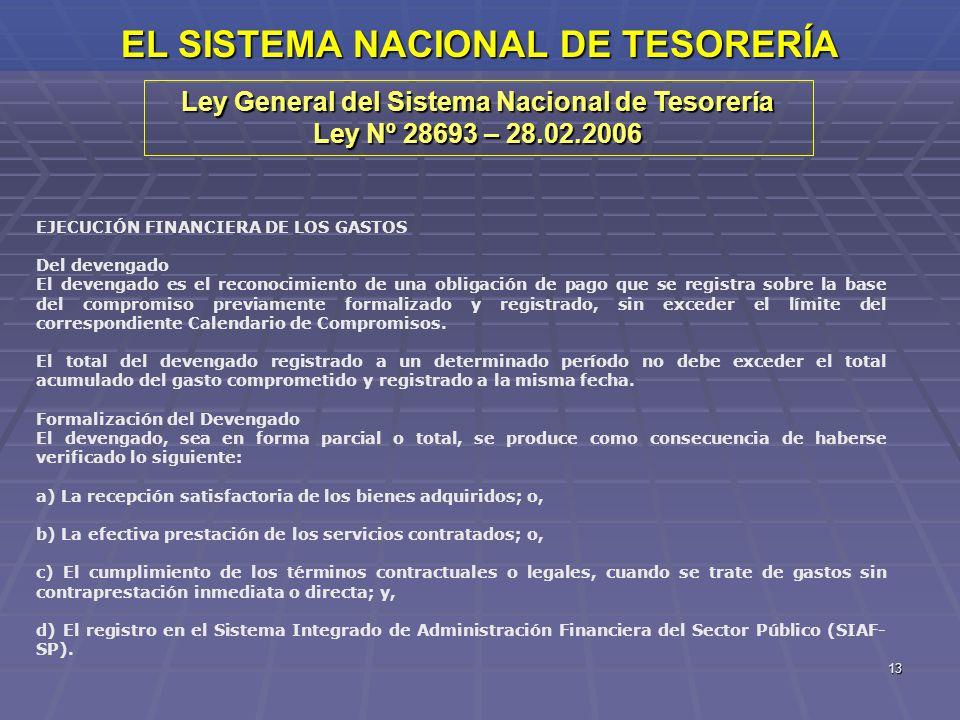 13 EL SISTEMA NACIONAL DE TESORERÍA Ley General del Sistema Nacional de Tesorería Ley Nº 28693 – 28.02.2006 EJECUCIÓN FINANCIERA DE LOS GASTOS Del dev