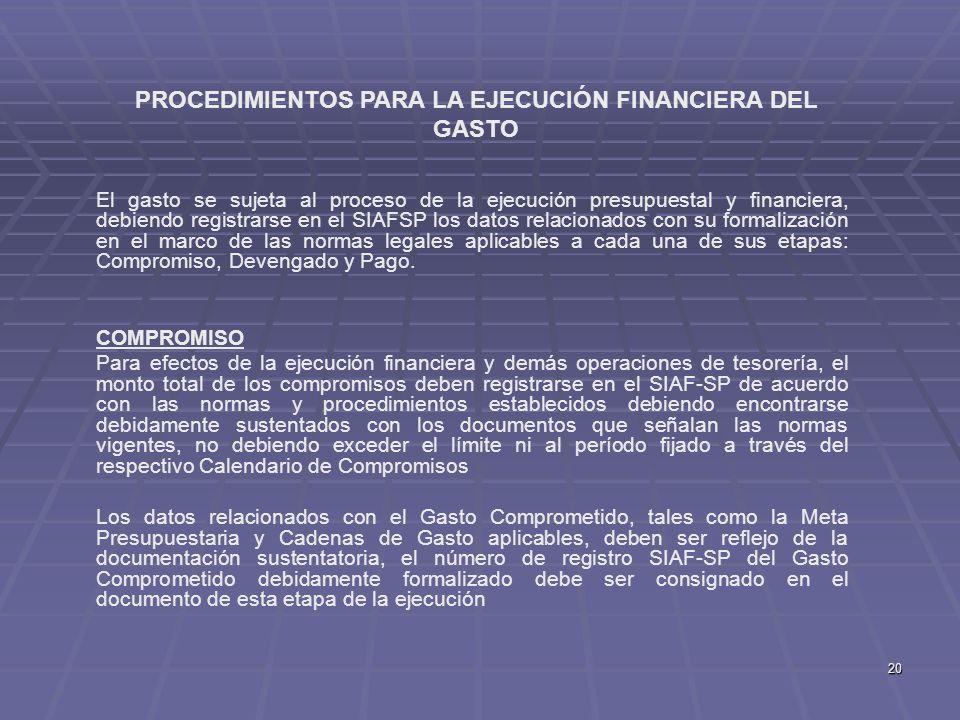 20 El gasto se sujeta al proceso de la ejecución presupuestal y financiera, debiendo registrarse en el SIAFSP los datos relacionados con su formalizac