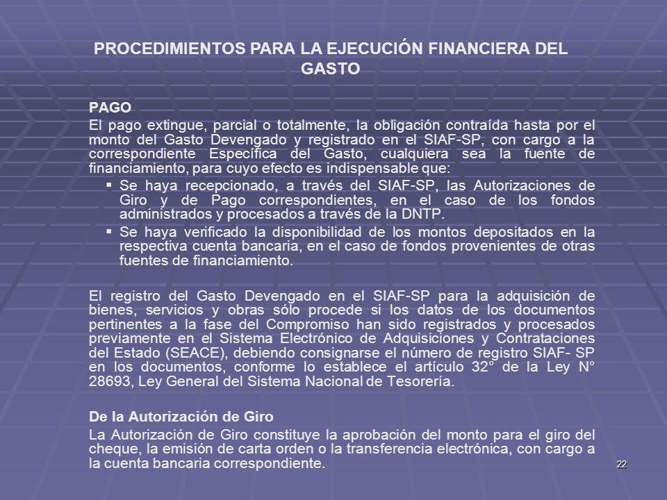 22 PAGO El pago extingue, parcial o totalmente, la obligación contraída hasta por el monto del Gasto Devengado y registrado en el SIAF-SP, con cargo a