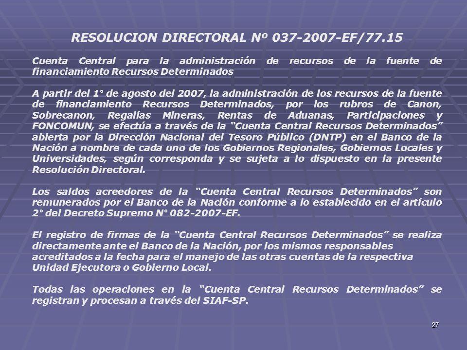 27 RESOLUCION DIRECTORAL Nº 037-2007-EF/77.15 Cuenta Central para la administración de recursos de la fuente de financiamiento Recursos Determinados A