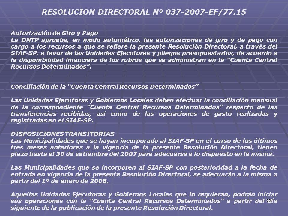 29 RESOLUCION DIRECTORAL Nº 037-2007-EF/77.15 Autorización de Giro y Pago La DNTP aprueba, en modo automático, las autorizaciones de giro y de pago co