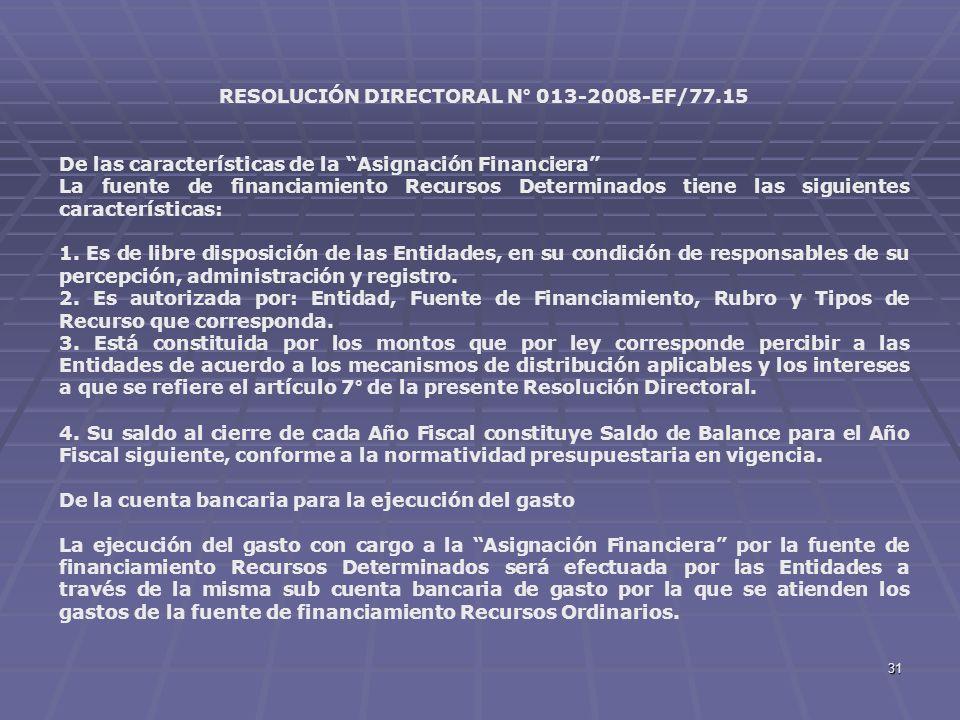 31 RESOLUCIÓN DIRECTORAL N° 013-2008-EF/77.15 De las características de la Asignación Financiera La fuente de financiamiento Recursos Determinados tie