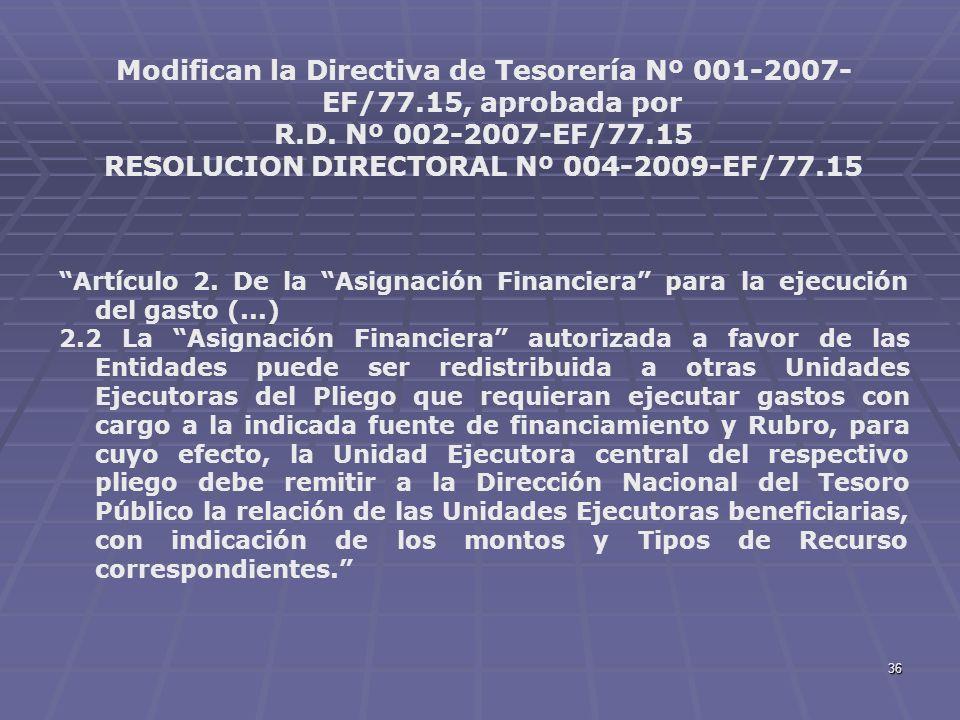 36 Modifican la Directiva de Tesorería Nº 001-2007- EF/77.15, aprobada por R.D. Nº 002-2007-EF/77.15 RESOLUCION DIRECTORAL Nº 004-2009-EF/77.15 Artícu