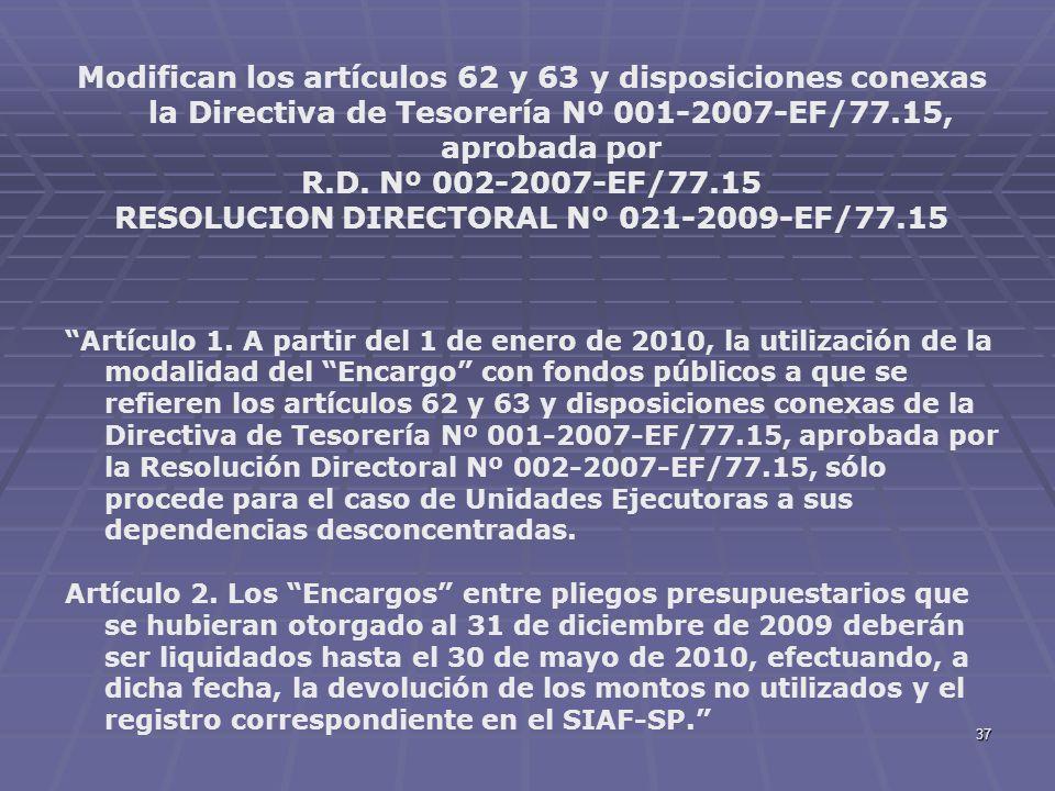 37 Modifican los artículos 62 y 63 y disposiciones conexas la Directiva de Tesorería Nº 001-2007-EF/77.15, aprobada por R.D. Nº 002-2007-EF/77.15 RESO