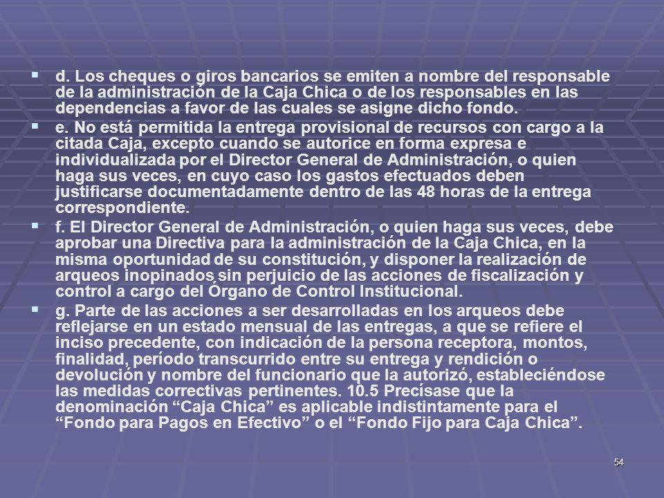 54 d. Los cheques o giros bancarios se emiten a nombre del responsable de la administración de la Caja Chica o de los responsables en las dependencias