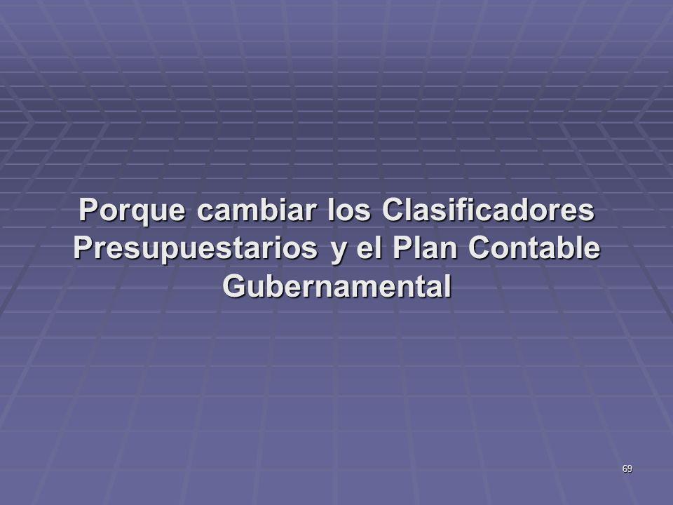 69 Porque cambiar los Clasificadores Presupuestarios y el Plan Contable Gubernamental