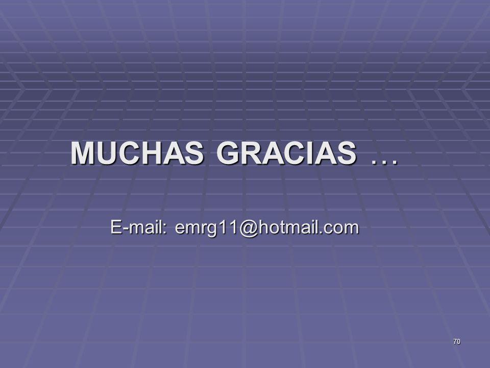 70 MUCHAS GRACIAS … E-mail: emrg11@hotmail.com