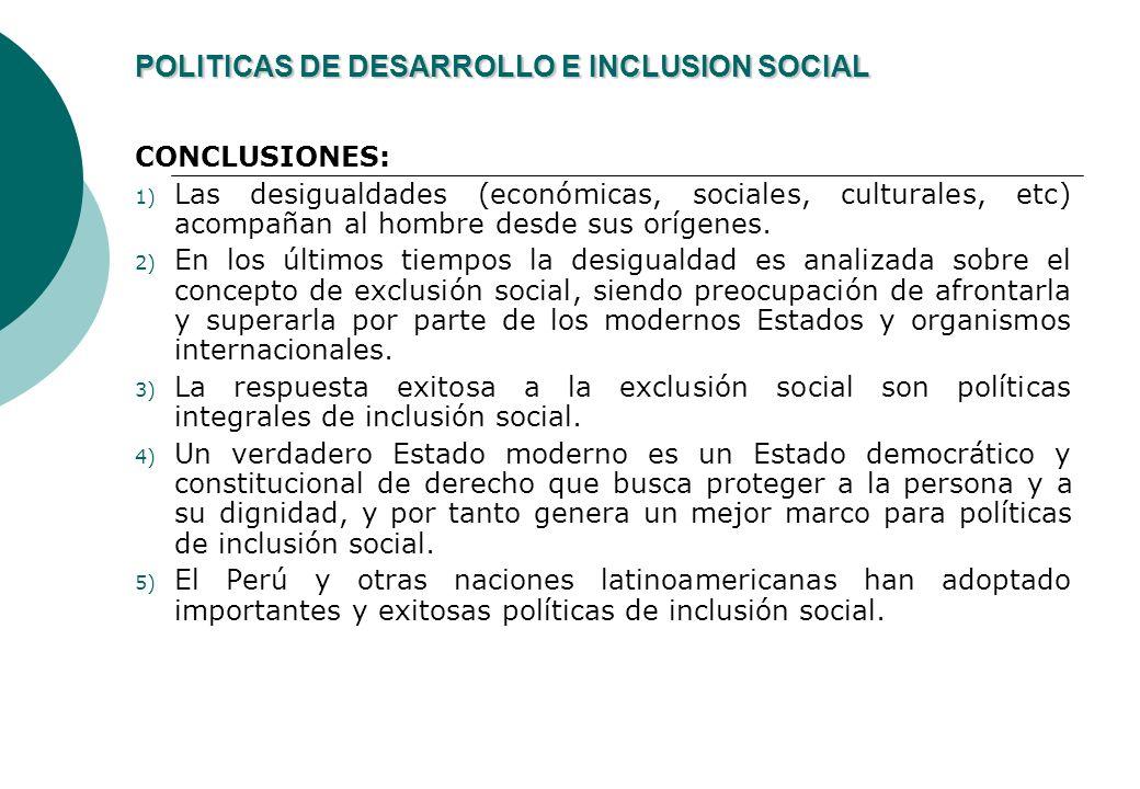 POLITICAS DE DESARROLLO E INCLUSION SOCIAL CONCLUSIONES: 1) Las desigualdades (económicas, sociales, culturales, etc) acompañan al hombre desde sus orígenes.