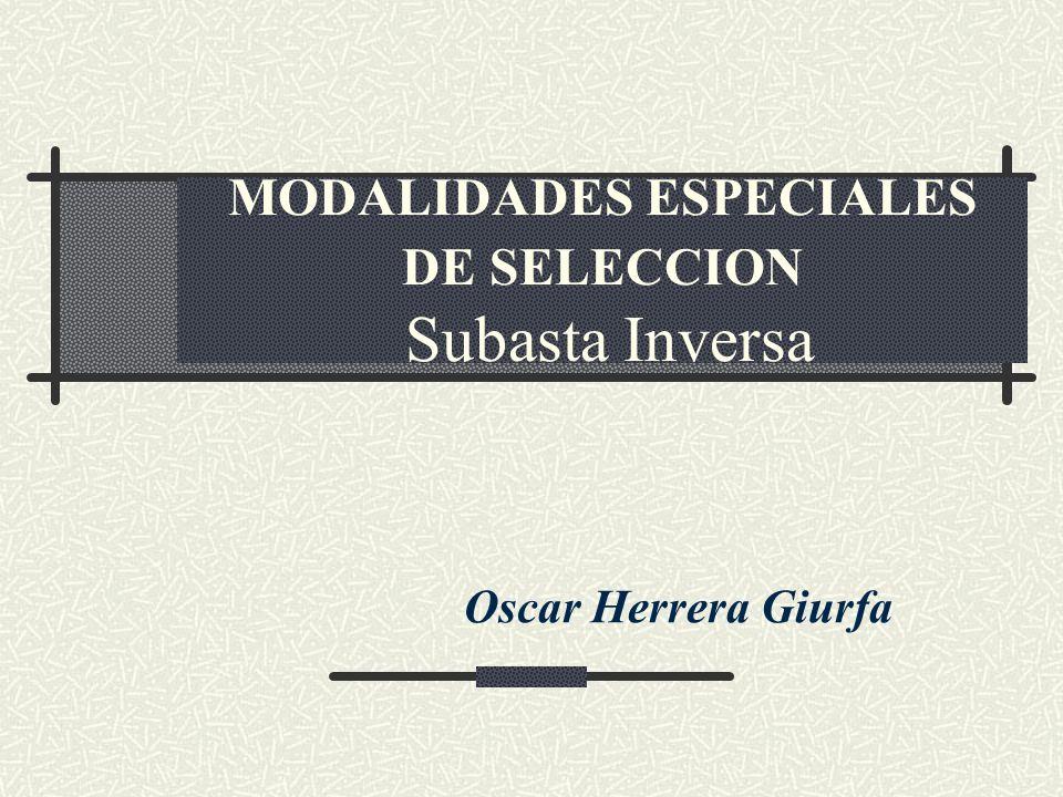 MODALIDADES ESPECIALES DE SELECCION Subasta Inversa Oscar Herrera Giurfa