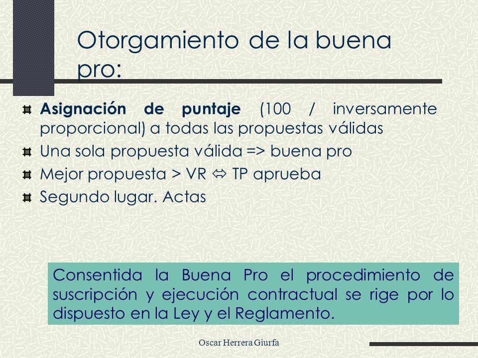 Oscar Herrera Giurfa Otorgamiento de la buena pro: Asignación de puntaje (100 / inversamente proporcional) a todas las propuestas válidas Una sola pro