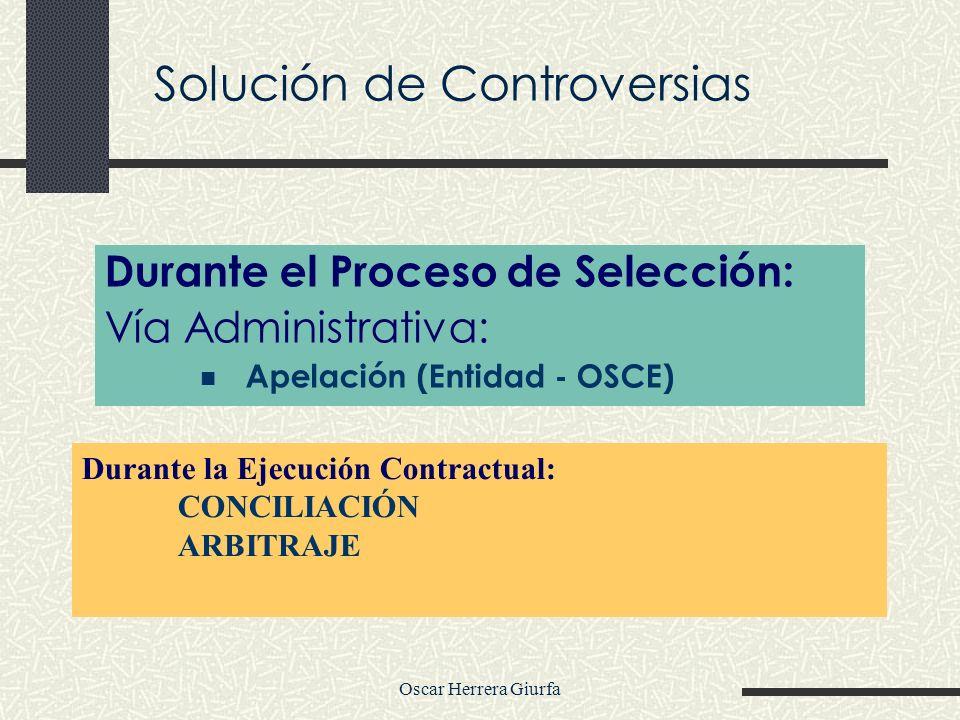 Oscar Herrera Giurfa Solución de Controversias Durante el Proceso de Selección: Vía Administrativa: Apelación (Entidad - OSCE) Durante la Ejecución Co
