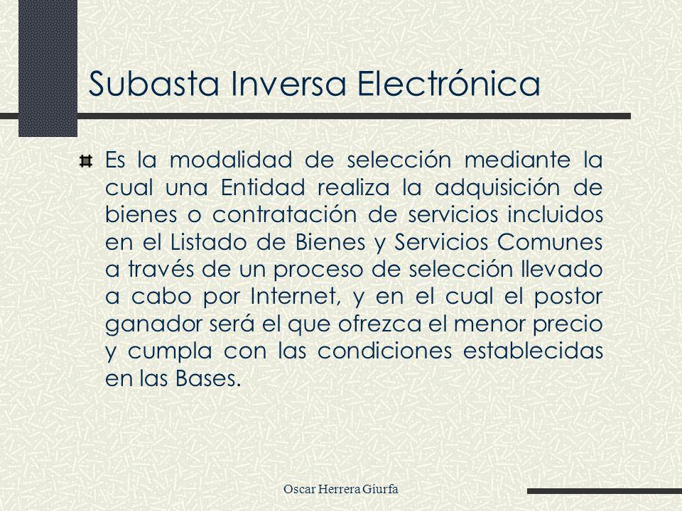 Oscar Herrera Giurfa Subasta Inversa Electrónica Es la modalidad de selección mediante la cual una Entidad realiza la adquisición de bienes o contrata