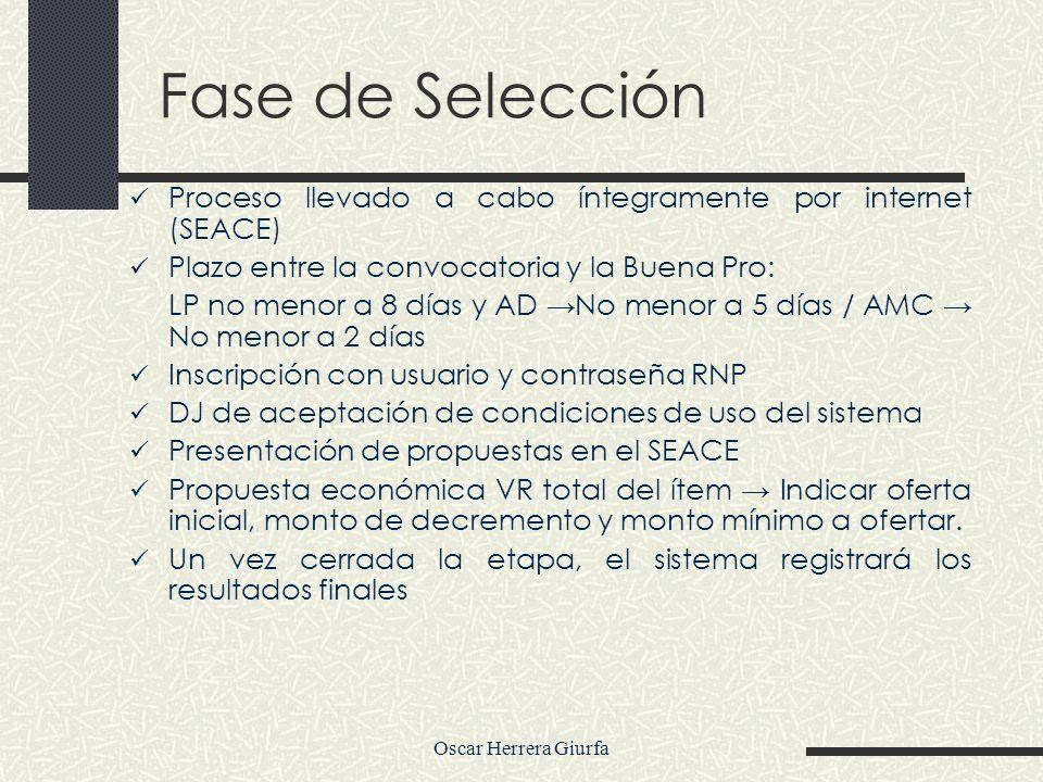 Oscar Herrera Giurfa Fase de Selección Proceso llevado a cabo íntegramente por internet (SEACE) Plazo entre la convocatoria y la Buena Pro: LP no meno