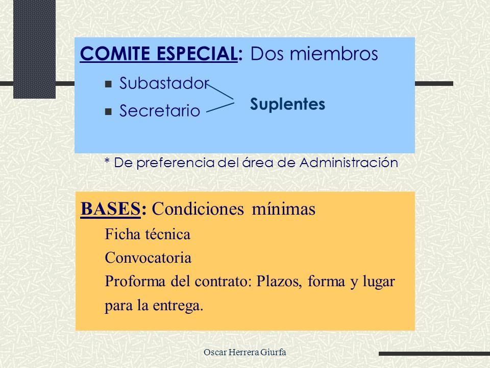Oscar Herrera Giurfa COMITE ESPECIAL: Dos miembros Subastador Secretario * De preferencia del área de Administración BASES: Condiciones mínimas Ficha