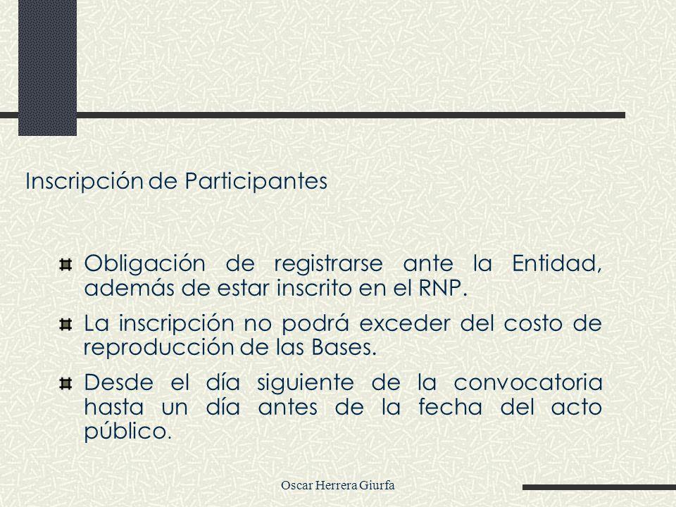 Oscar Herrera Giurfa Inscripción de Participantes Obligación de registrarse ante la Entidad, además de estar inscrito en el RNP. La inscripción no pod
