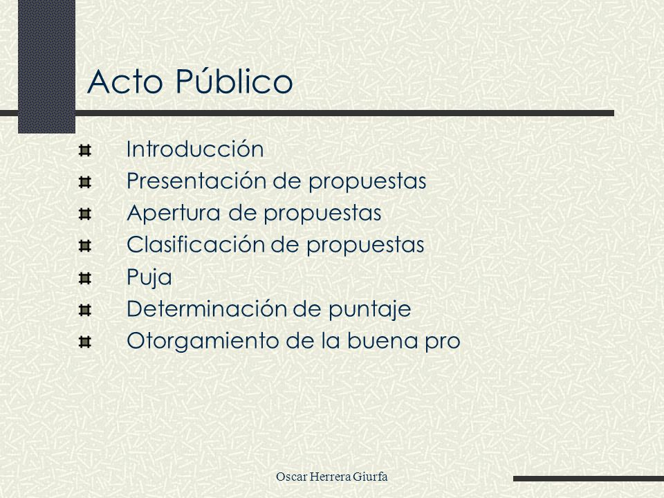 Oscar Herrera Giurfa Acto Público Introducción Presentación de propuestas Apertura de propuestas Clasificación de propuestas Puja Determinación de pun