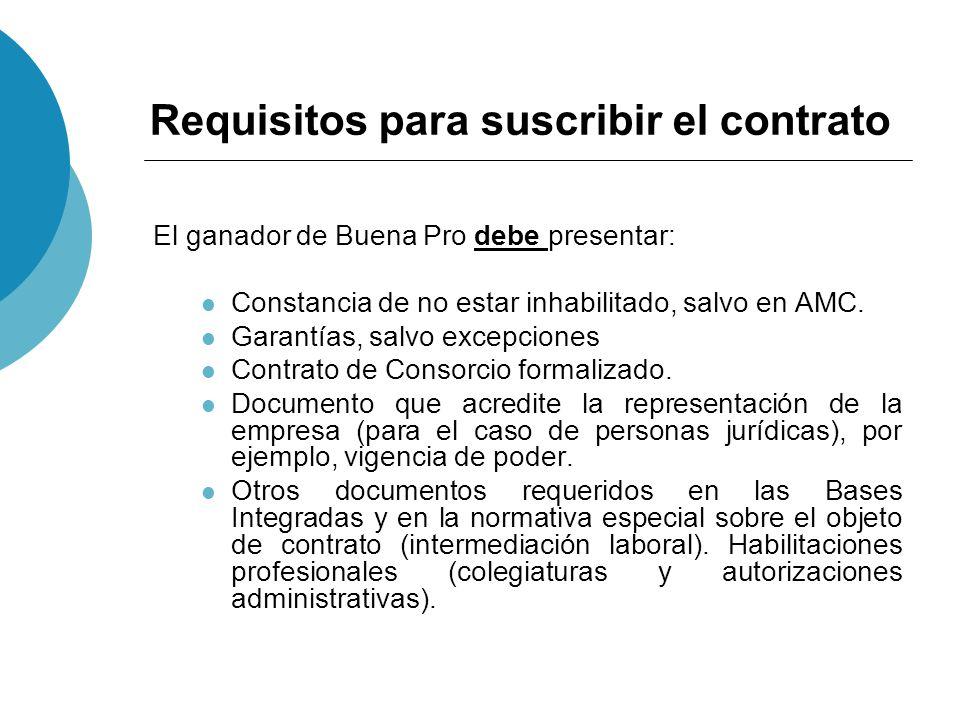 Requisitos para suscribir el contrato El ganador de Buena Pro debe presentar: Constancia de no estar inhabilitado, salvo en AMC. Garantías, salvo exce