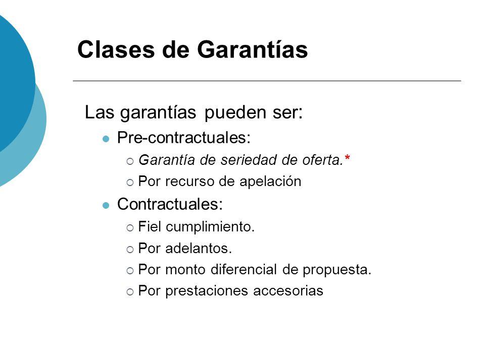Clases de Garantías Las garantías pueden ser : Pre-contractuales: Garantía de seriedad de oferta.* Por recurso de apelación Contractuales: Fiel cumpli