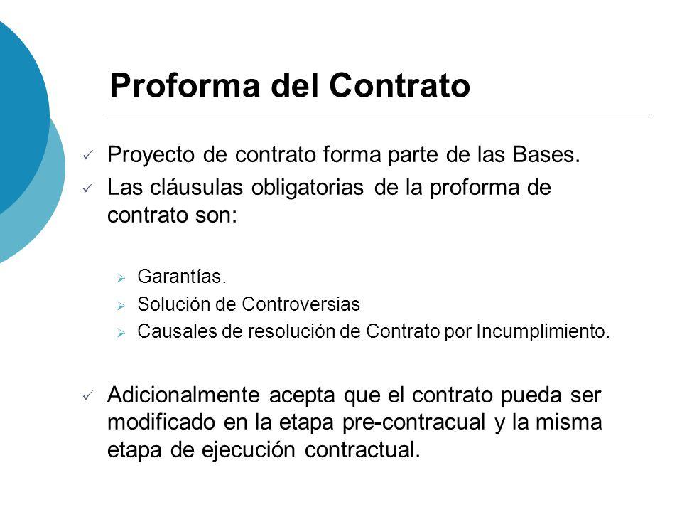 Proforma del Contrato Proyecto de contrato forma parte de las Bases. Las cláusulas obligatorias de la proforma de contrato son: Garantías. Solución de