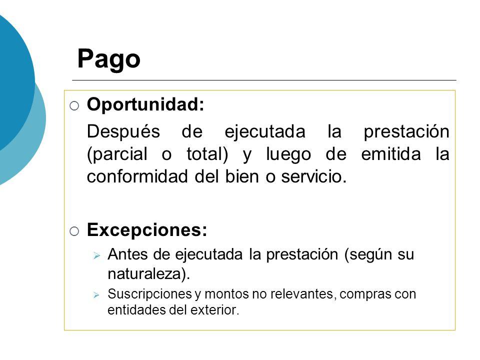 Pago Oportunidad: Después de ejecutada la prestación (parcial o total) y luego de emitida la conformidad del bien o servicio. Excepciones: Antes de ej