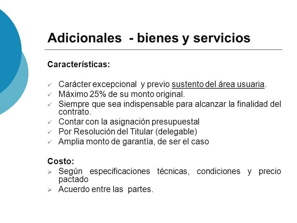 Adicionales - bienes y servicios Características: Carácter excepcional y previo sustento del área usuaria. Máximo 25% de su monto original. Siempre qu