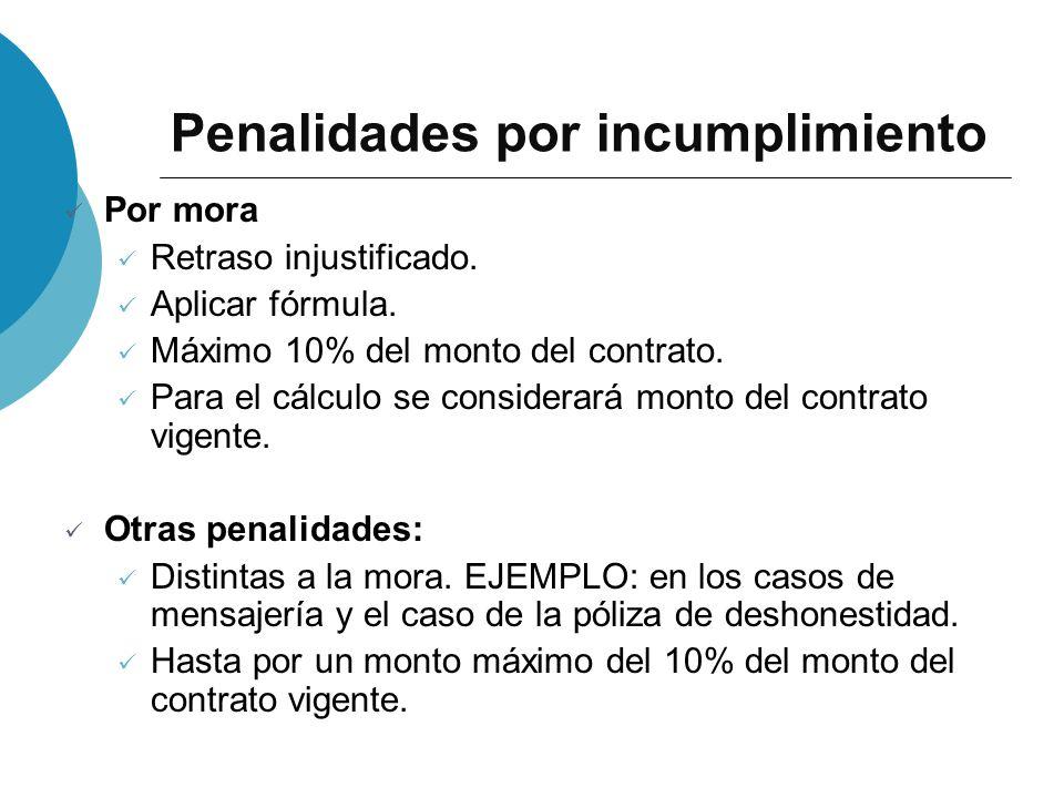 Penalidades por incumplimiento Por mora Retraso injustificado. Aplicar fórmula. Máximo 10% del monto del contrato. Para el cálculo se considerará mont