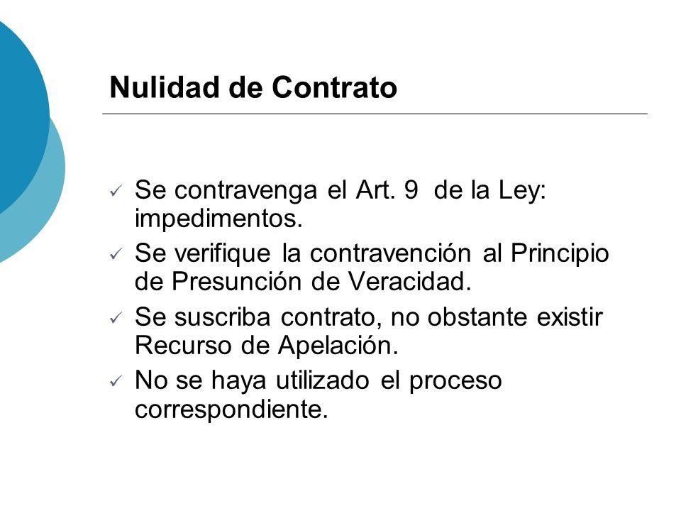 Nulidad de Contrato Se contravenga el Art. 9 de la Ley: impedimentos. Se verifique la contravención al Principio de Presunción de Veracidad. Se suscri