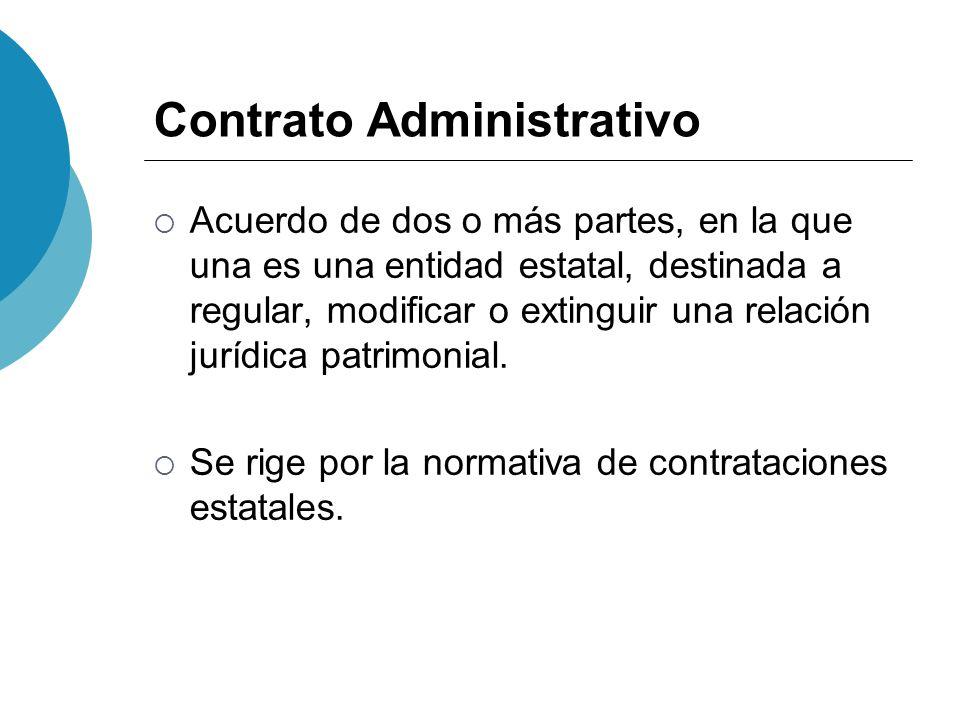 Contrato Administrativo Acuerdo de dos o más partes, en la que una es una entidad estatal, destinada a regular, modificar o extinguir una relación jur