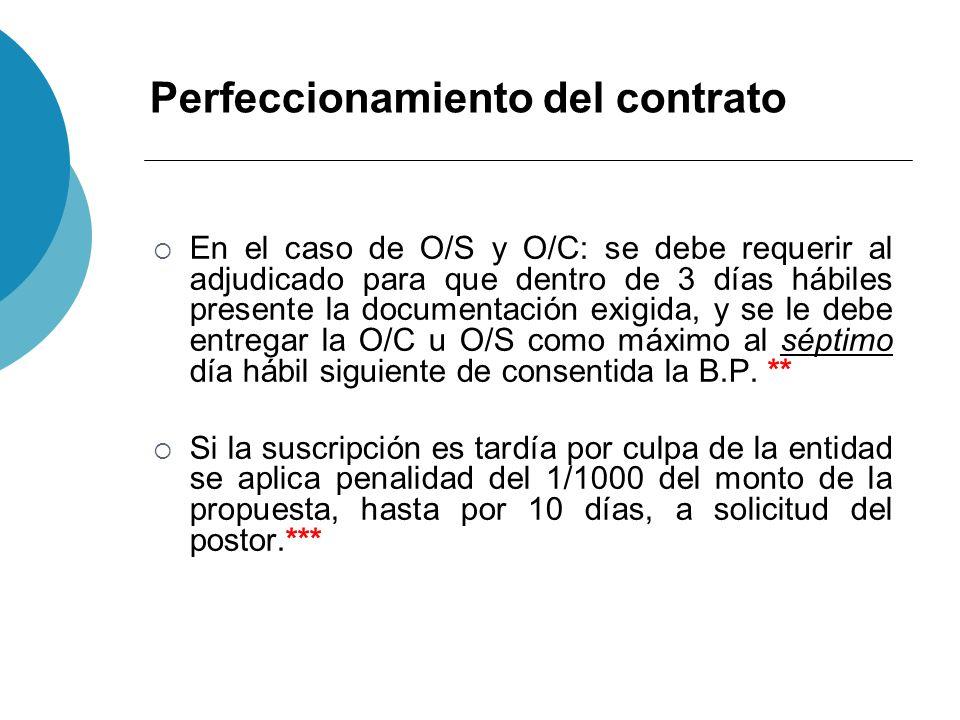 Perfeccionamiento del contrato En el caso de O/S y O/C: se debe requerir al adjudicado para que dentro de 3 días hábiles presente la documentación exi