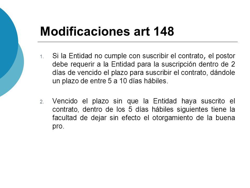 Modificaciones art 148 1. Si la Entidad no cumple con suscribir el contrato, el postor debe requerir a la Entidad para la suscripción dentro de 2 días