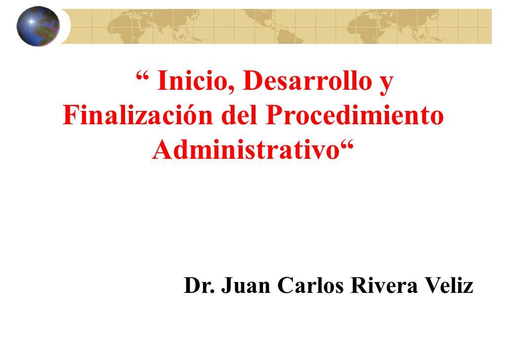 Inicio, Desarrollo y Finalización del Procedimiento Administrativo Dr. Juan Carlos Rivera Veliz