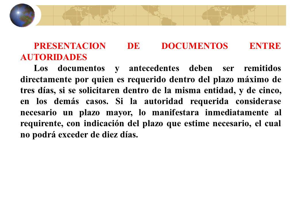 PRESENTACION DE DOCUMENTOS ENTRE AUTORIDADES Los documentos y antecedentes deben ser remitidos directamente por quien es requerido dentro del plazo má