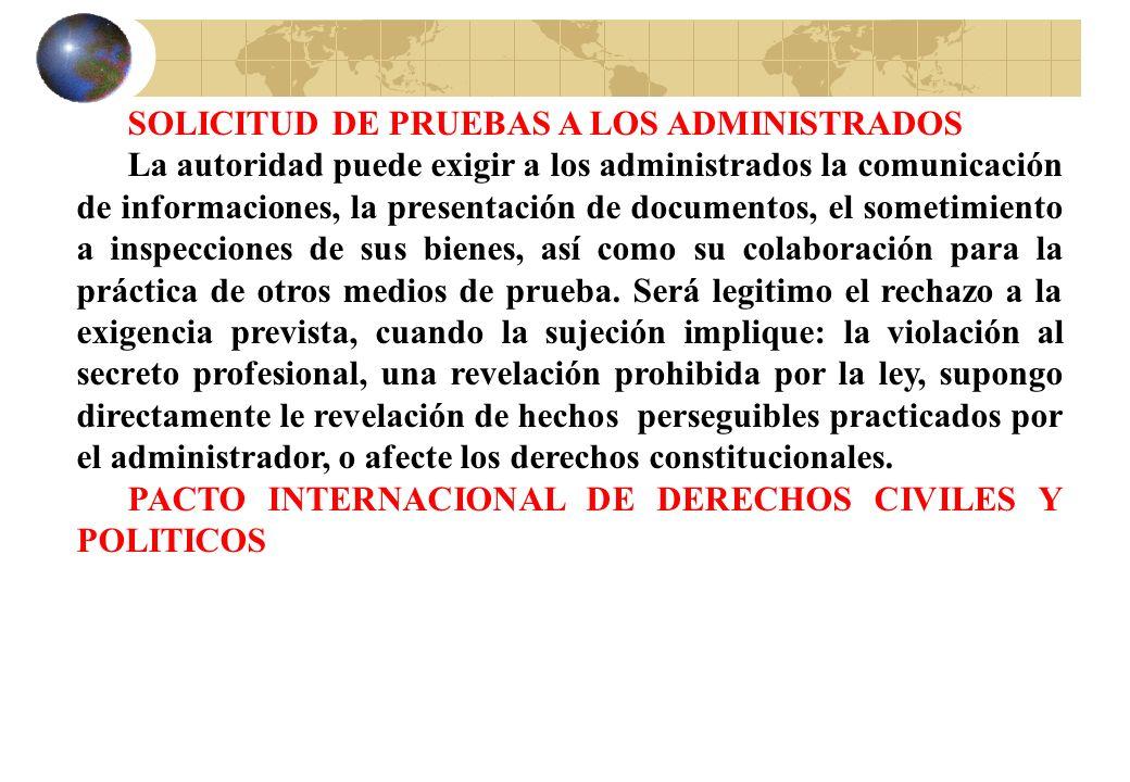 SOLICITUD DE PRUEBAS A LOS ADMINISTRADOS La autoridad puede exigir a los administrados la comunicación de informaciones, la presentación de documentos