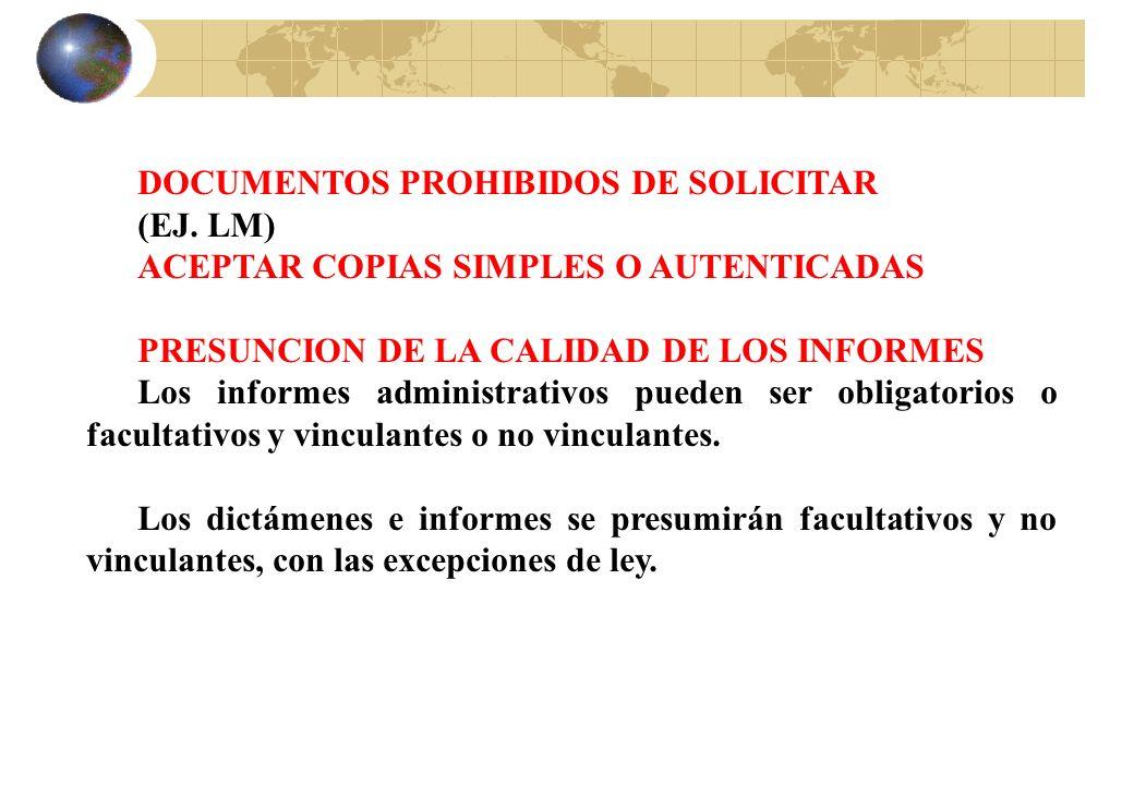 DOCUMENTOS PROHIBIDOS DE SOLICITAR (EJ. LM) ACEPTAR COPIAS SIMPLES O AUTENTICADAS PRESUNCION DE LA CALIDAD DE LOS INFORMES Los informes administrativo