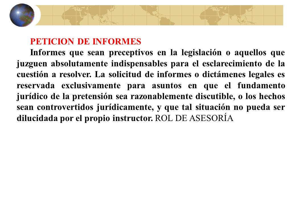 PETICION DE INFORMES Informes que sean preceptivos en la legislación o aquellos que juzguen absolutamente indispensables para el esclarecimiento de la