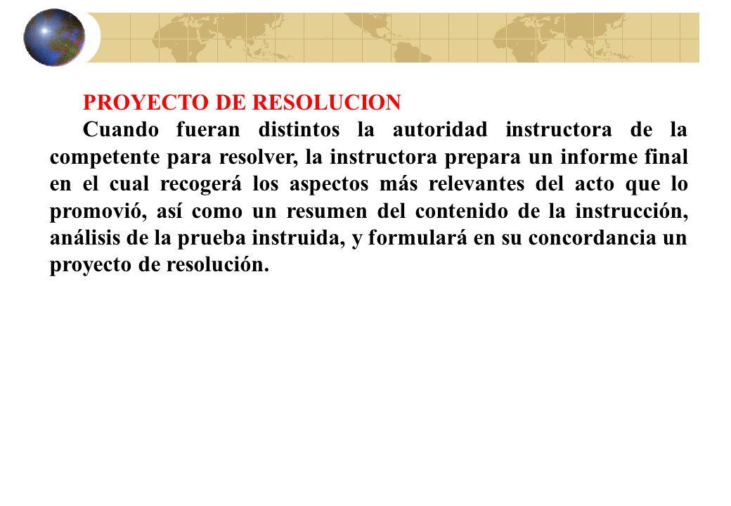 PROYECTO DE RESOLUCION Cuando fueran distintos la autoridad instructora de la competente para resolver, la instructora prepara un informe final en el