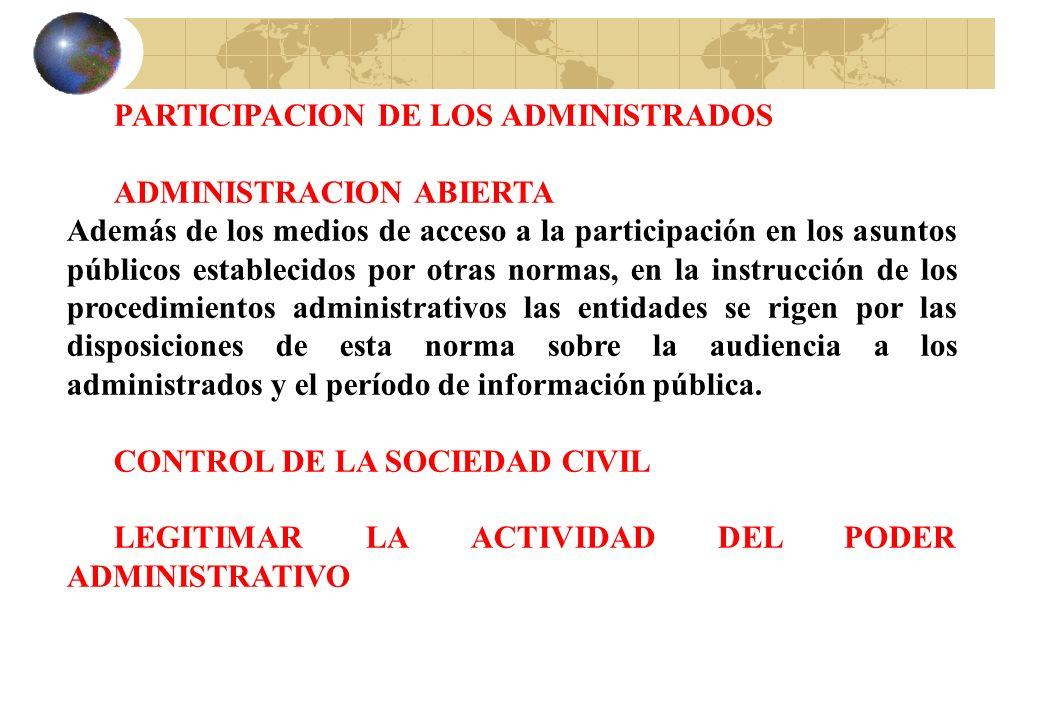PARTICIPACION DE LOS ADMINISTRADOS ADMINISTRACION ABIERTA Además de los medios de acceso a la participación en los asuntos públicos establecidos por o