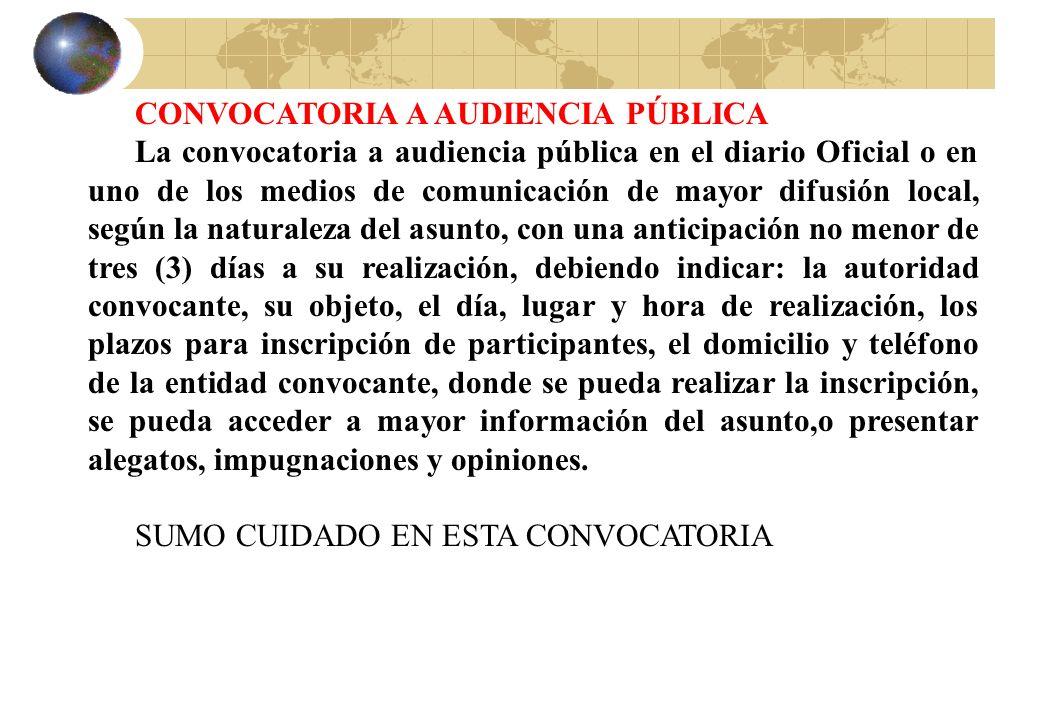CONVOCATORIA A AUDIENCIA PÚBLICA La convocatoria a audiencia pública en el diario Oficial o en uno de los medios de comunicación de mayor difusión loc