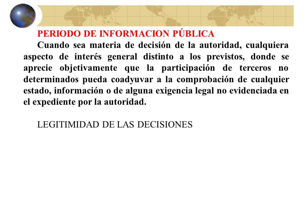 PERIODO DE INFORMACION PÚBLICA Cuando sea materia de decisión de la autoridad, cualquiera aspecto de interés general distinto a los previstos, donde s