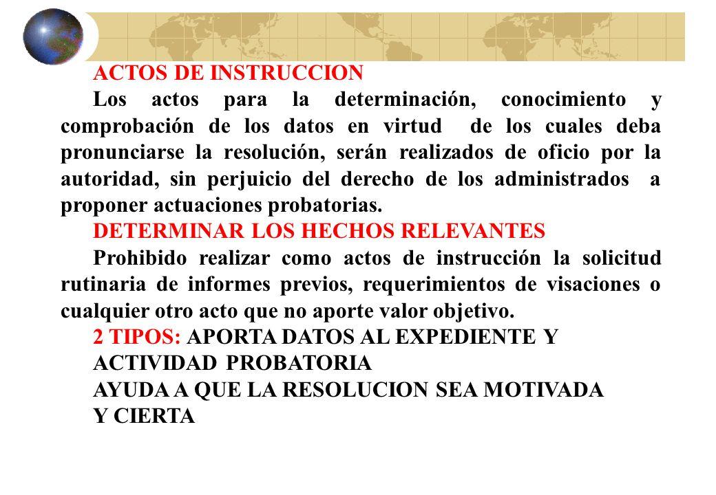 ACTOS DE INSTRUCCION Los actos para la determinación, conocimiento y comprobación de los datos en virtud de los cuales deba pronunciarse la resolución