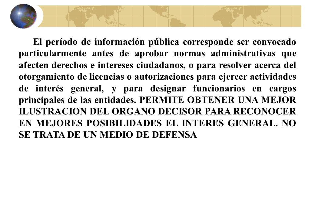 El período de información pública corresponde ser convocado particularmente antes de aprobar normas administrativas que afecten derechos e intereses c