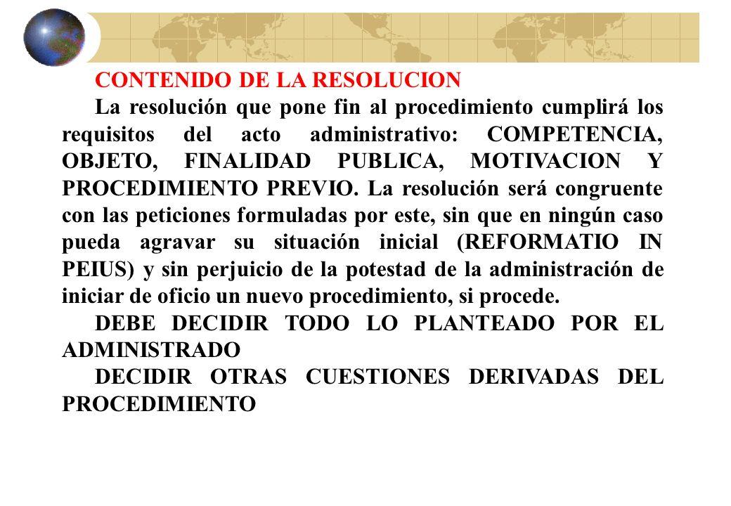 CONTENIDO DE LA RESOLUCION La resolución que pone fin al procedimiento cumplirá los requisitos del acto administrativo: COMPETENCIA, OBJETO, FINALIDAD