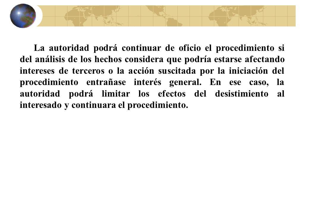 La autoridad podrá continuar de oficio el procedimiento si del análisis de los hechos considera que podría estarse afectando intereses de terceros o l