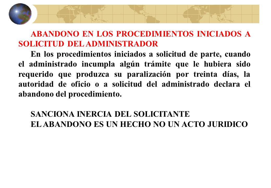 ABANDONO EN LOS PROCEDIMIENTOS INICIADOS A SOLICITUD DEL ADMINISTRADOR En los procedimientos iniciados a solicitud de parte, cuando el administrado in