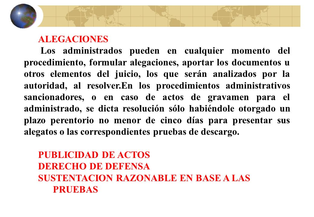 ALEGACIONES Los administrados pueden en cualquier momento del procedimiento, formular alegaciones, aportar los documentos u otros elementos del juicio