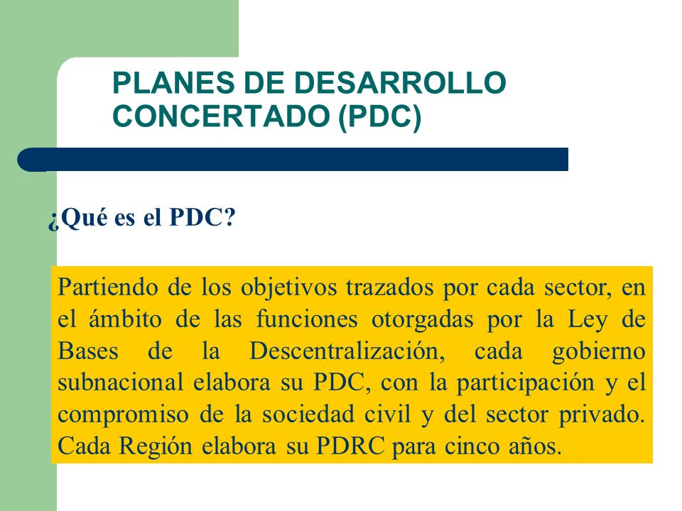 PLANES DE DESARROLLO CONCERTADO (PDC) ¿Qué es el PDC.