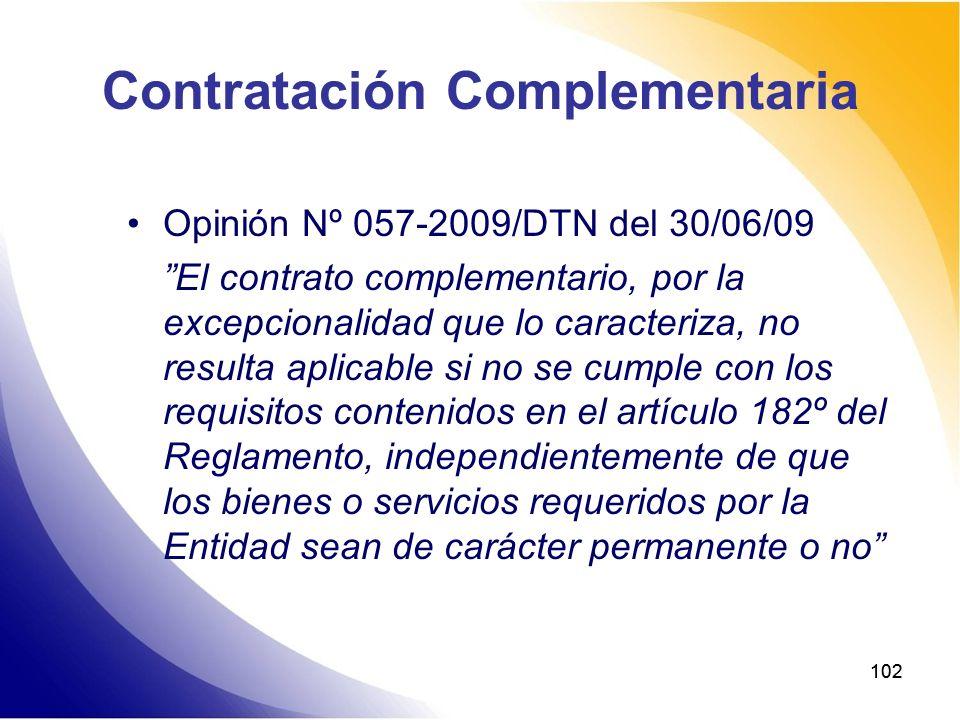 102 Contratación Complementaria Opinión Nº 057-2009/DTN del 30/06/09 El contrato complementario, por la excepcionalidad que lo caracteriza, no resulta