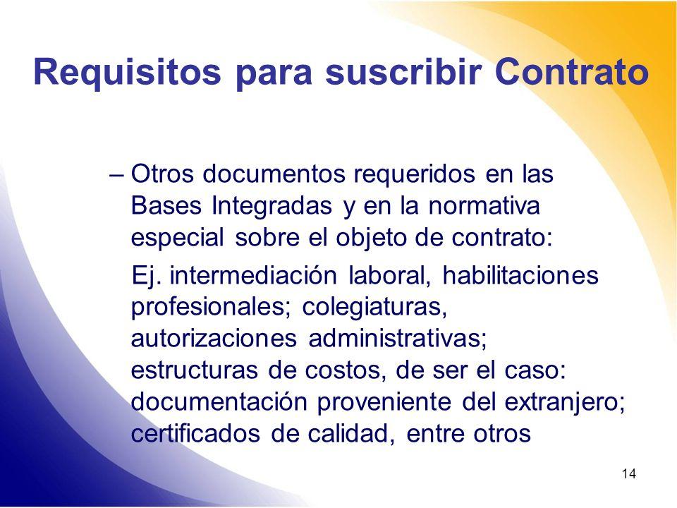 14 Requisitos para suscribir Contrato –Otros documentos requeridos en las Bases Integradas y en la normativa especial sobre el objeto de contrato: Ej.